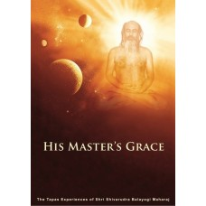 His Master's Grace - The Tapas Experience of Shri Shivarudra Balayogi Maharaj